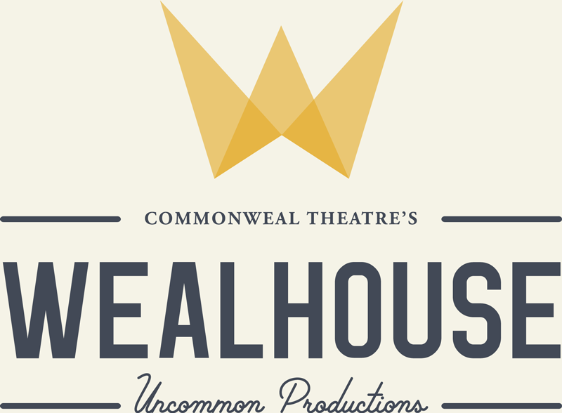 Commonweal's Wealhouse - Uncommon Productions